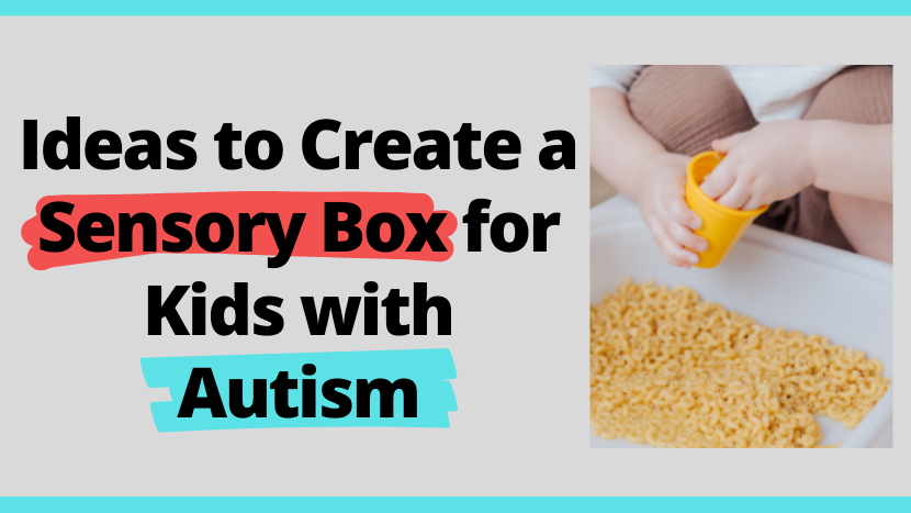 Ideas to create sensory box for kids with autism